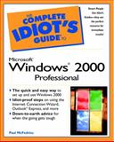The Complete Idiot's Guide to Microsoft Windows 2000 Professional, Paul McFedries, 0789721295