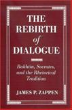 The Rebirth of Dialogue : Bakhtin, Socrates, and the Rhetorical Tradition, Zappen, James P., 0791461297
