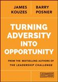 Turning Adversity into Opportunity, Kouzes, James M. and Posner, Barry Z., 1118911296