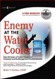 Enemy at the Water Cooler : Real-Life Stories of Insider Threats and Enterprise Security Management Countermeasures, Contos, Brian T., 1597491292