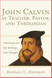 John Calvin as Teacher, Pastor, and Theologian : The Shape of His Writings and Thought, Zachman, Randall C., 080103129X