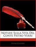 Notizie Sulla Vita Del Conte Pietro Verri, Pietro Custodi, 1141361299