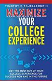 Maximize Your College Experience, Timothy Skjellerup, 1482541297