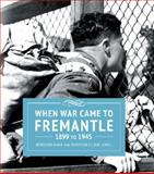 When War Came to Fremantle 1899 to 1945, Gare, Deborah and Lloyd-Jones, Madison, 1925161293