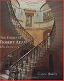 The Genius of Robert Adam : His Interiors, Harris, Eileen, 0300081294