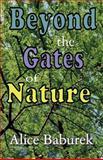 Beyond the Gates of Nature, Alice Baburek, 1462661297