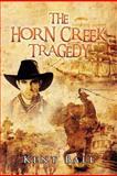 The Horn Creek Tragedy, Kent Ball, 1479731293