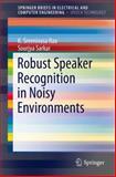 Robust Speaker Recognition in Noisy Environments, Rao, K. Sreenivasa and Sarkar, Sourjya, 3319071297