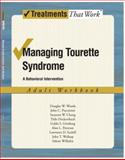 Managing Tourette Syndrome : A Behaviorial Intervention Adult Workbook, Woods, Douglas W. and Piacentini, John C., 0195341309