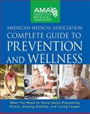 American Medical Association Complete Guide to Prevention and Wellness, American Medical Association Staff, 0470251301