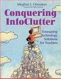 Conquering InfoClutter : Timesaving Technology Solutions for Teachers, Ormiston, Meghan J., 0761931309