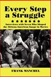 Every Step a Struggle : Interviews with Seven Who Shaped the African-American Image in Movies, Manchel, Frank, 0978771303