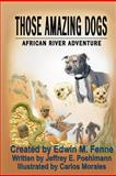 Those Amazing Dogs:African River Adventure, Edwin Fenne and Jeffrey Poehlmann, 1463601301