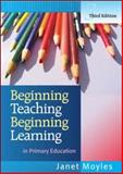 Beginning Teaching, Beginning Learning : In Primary Education, Moyles, Janet R., 0335221300