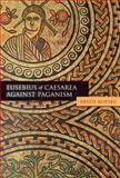 Eusebius of Caesarea Against Paganism, Arieh Kofsky, 0391041304