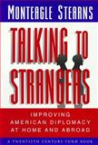 Talking to Strangers : Improving American Diplomacy at Home and Abroad, Stearns, Monteagle, 0691011303