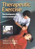 Therapeutic Exercise : Techniques for Intervention, Bandy, William D. and Sanders, Barbara, 078172130X