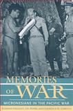 Memories of War : Micronesians in the Pacific War, Falgout, Suzanne and Poyer, Lin, 0824831306