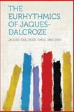 The Eurhythmics of Jaques-Dalcroze, , 1313891304