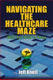 Navigating the Healthcare Maze, Jeff Knott, 1932021302