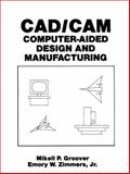 CAD-CAM : Computer-Aided Design and Manufacturing, Groover, Mikell P., Jr. and Zimmers, Emory W., Jr., 0131101307