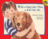 With a Dog Like That, a Kid Like Me, Michael J. Rosen, 0142301302
