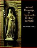 Art and Patronage in Eighteenth-Century Portugal, Delaforce, Angela, 0521571308