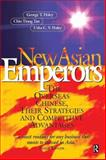 The New Asian Emperors : The Overseas Chinese, Their Strategies and Competitive Advantages, Haley, George T. and Tan, Chin Tiong, 0750641304
