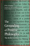 The Grounding of Positive Philosophy : The Berlin Lectures, Schelling, F. W. J. and Matthews, Bruce, 0791471306