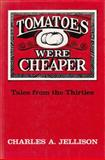 Tomatoes Were Cheaper : Tales of the Thirties, Jellison, Charles A., 0815601301