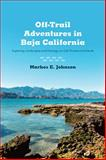 Off-Trail Adventures in Baja California, Markes E. Johnson, 0816521301