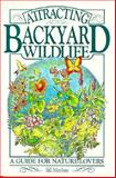 Attracting Backyard Wildlife : A Guide for Nature Lovers, Merilees, William J., 0896581306