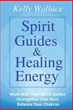 Spirit Guides and Healing Energy, Kelly Wallace, 1482561301