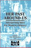 Her Past Around Us : Interpreting Sites for Women's History, Polly Welts Kaufman, Katharine T. Corbett, 1575241307