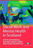 Social Work and Mental Health in Scotland, Hothersall, Steve J. and Maas-Lowit, Mike, 1844451305
