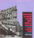 Architecture and Ideology in Eastern Europe During the Stalin Era : An Aspect of Cold War History, Ã'man, Anders, 0262011301