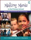 Making Music in the Primary School : Whole Class Instrumental and Vocal Teaching, , 0415561302
