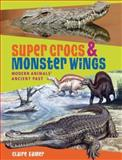 Super Crocs and Monster Wings, Claire Eamer, 1554511305