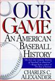 Our Game - an American Baseball History, Alexander, Charles C., 156731130X