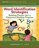 Word Identification Strategies : Building Phonics into a Classroom Reading Program, Fox, Barbara J., 0131561308