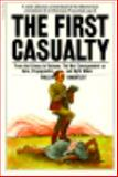 The First Casualty : From the Crimea to Vietnam: the War Correspondent as Hero, Propagandist, and Myth Maker, Knightley, Phillip, 0156311305