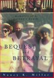 Bequest and Betrayal, Nancy K. Miller, 0195091302