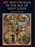 Art and Crusade in the Age of St. Louis, Weiss, Daniel, 0521621305