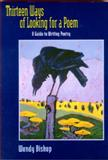 Thirteen Ways of Looking for a Poem : A Guide to Writing Poetry, Bishop, Wendy, 0321011309