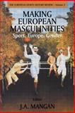 Making European Masculinities : Sport, Europe, Gender, , 071468130X