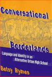 Conversational Borderlands : Talk with Troubled Teens in an Urban School, Rymes, Betsy, 0807741302