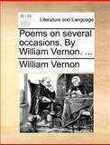 Poems on Several Occasions by William Vernon, William Vernon, 1170361307