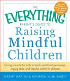 The Everything Parent's Guide to Raising Mindful Children, Jeremy Wardle and Maureen Weinhardt, 1440561303