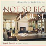 The Not So Big House, Sarah Susanka and Kira Obolensky, 1561581305