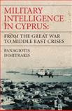 Military Intelligence in Cyprus : From the Great War to Middle East Crises, Dimitrakis, Panagiotis, 1848851308